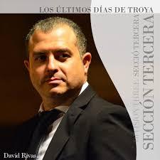 """""""LOS ÚLTIMOS DÍAS DE TROYA"""" – DAVID RIVAS DOMÍNGUEZ"""